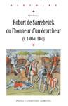 Robert de Sarrebrück ou l'honneur d'un écorcheur (v. 1400-v.1462)