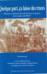 Quelque part, ça laisse des traces. Mémoire et histoire des électriciens et gaziers de la région du Havre
