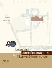 Journées archéologiques de Haute-Normandie. Rouen, 24-26 mai 2013