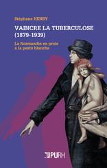 Vaincre la tuberculose (1879-1939)
