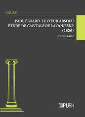 Paul Éluard. Le coeur absolu