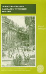 Le Mouvement ouvrier dans la région de Rouen 1851-1876. Tome 1