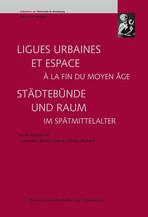 Ligues urbaines et espace à la fin du Moyen Âge