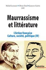 Maurrassisme et littérature. Volume  IV