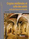 Cryptes médiévales et culte des saints en Île-de-France et en Picardie
